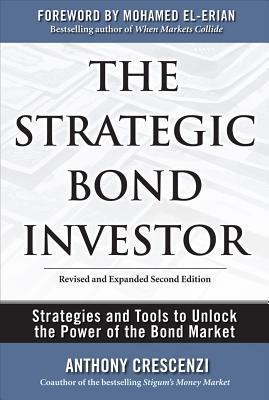 The Strategic Bond Investor: Strategies and Tools to Unlock the Power of the Bond Market por Anthony Crescenzi, Mohamed El-Erian