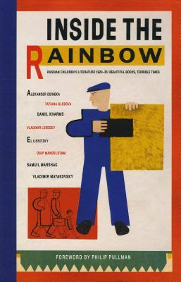 Inside the Rainbow: Russian Children's Literature 1920-1935: Beautiful Books, Terrible TImes
