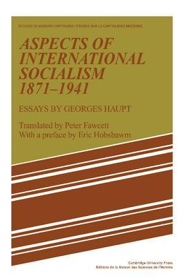 aspects-of-international-socialism-1871-1914-essays-by-georges-haupt