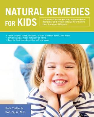 Natural Remedies for Kids: The Most Effective Natural, Make-at-Home Remedies and Treatments for Your Child's Most Common Ailments * Treat coughs, colds, allergies, rashes, stomachaches, and more * Simple recipes made naturally at home * Easy-to-find in...