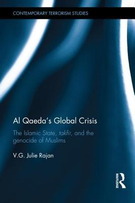 Crises in Al Qaeda S Global Jihad: Takfir and the Mass Killing of Muslims