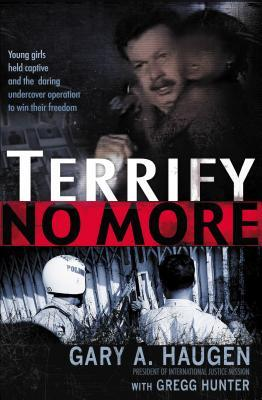 Ebook Terrify No More: Young Girls Held Captive and the Daring Undercover Operation to Win Their Freedom by Gary A. Haugen TXT!