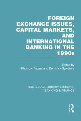 Foreign Exchange Issues, Capital Markets and International Banking in the 1990s