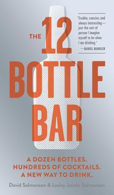 the-12-bottle-bar-a-dozen-bottles-hundreds-of-cocktails-a-new-way-to-drink