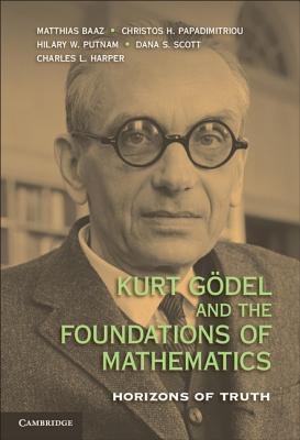 Kurt G�del and the Foundations of Mathematics: Horizons of Truth