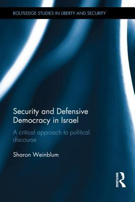 Security and Defensive Democracy in Israel by Sharon Weinblum