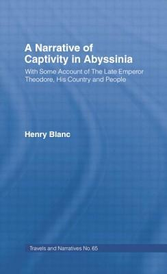 A Narrative of Captivity in Abyssinia (1868): With Some Account of the Late Emperor Theodore, His Country and People