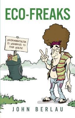 Eco-Freaks: Environmentalism Is Hazardous to Your Health!