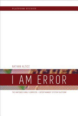 I Am Error: The Nintendo Family Computer / Entertainment System Platform(Platform Studies)