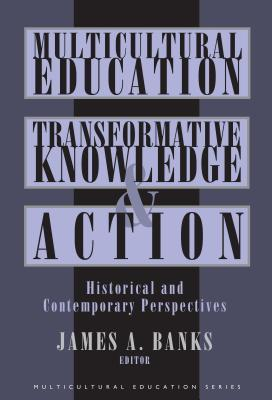 Multicultural Education, Transformative Knowledge, and Action: Historical and Contemporary Perspectives