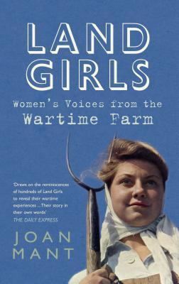 Land Girls: Women's Voices from the Wartime Farm