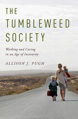 The Tumbleweed Society: Working and Caring in an Insecure Age