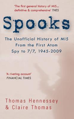 Spooks: The Unofficial History of MI5: From the First Atom Spy to 7/7, 1945-2009
