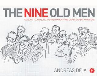 The Nine Old Men: Lessons, Techniques, and Inspiration from Disney's Great Animators