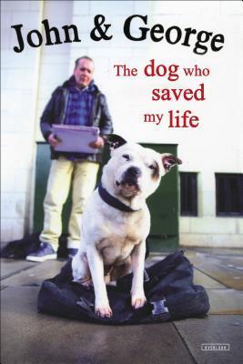 John & George: The Dog Who Saved My Life