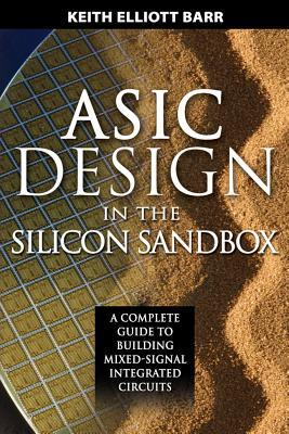ASIC Design in the Silicon Sandbox: A Complete Guide to Building Mixed-Signal Integrated Circuits: A Complete Guide to Building Mixed-Signal Integrated Circuits