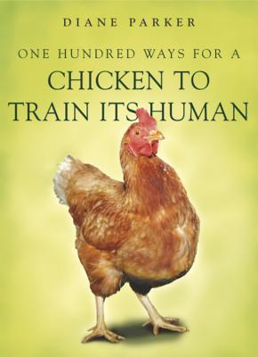 100 Ways For A Chicken To Train Its Human por Diane Parker 978-0340910207 ePUB iBook PDF