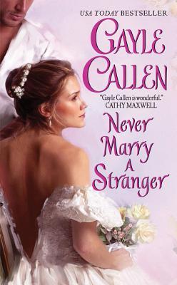 Never Marry a Stranger by Gayle Callen