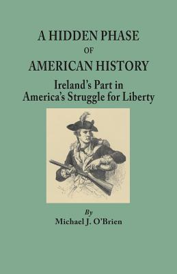 A Hidden Phase of American History: Ireland's Part in America's Struggle for Liberty.]cillustrated by Ports. from the Emmet Collection, Facsims. of Documents in English Archives, Reproduced by Anna Frances Levins