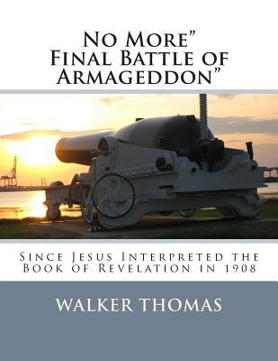No More Final Battle of Armageddon: Since Jesus Interpreted the Book of Revelation in 1908