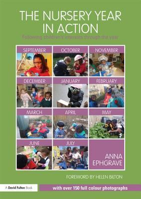 The Nursery Year in Action: Following Children S Interests Through the Year