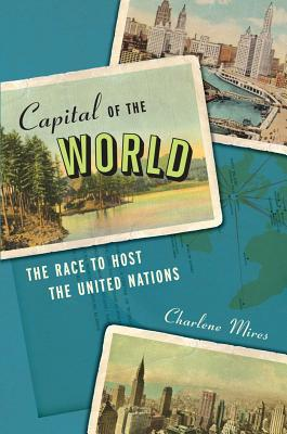 Capital of the World: The Race to Host the United Nations