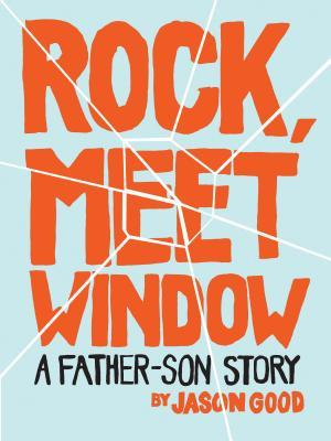 Rock, Meet Window: A Father-Son Story