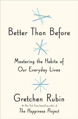 Better Than Before: Mastering the Habits of Our Everyday Lives (Hardcover)
