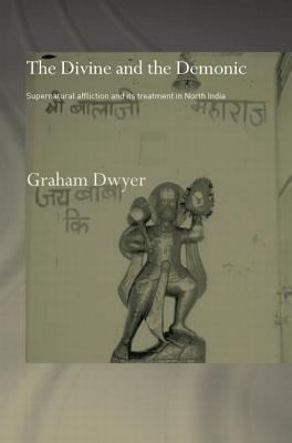 The Divine and the Demonic: Supernatural Affliction and Its Treatment in North India