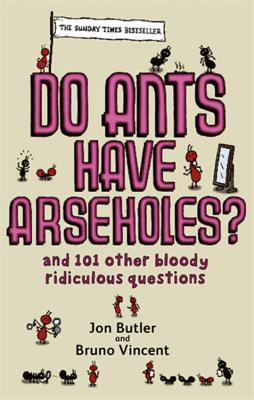 Do Ants Have Arseholes? by Jon  Butler