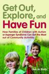 Get out, Explore, and Have Fun!: How Families of Children with Autism or Asperger Syndrome Can Get the Most out of Community Activities