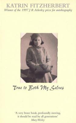 True to Both My Selves: A Family Memoir of Germany and England in Two World Wars