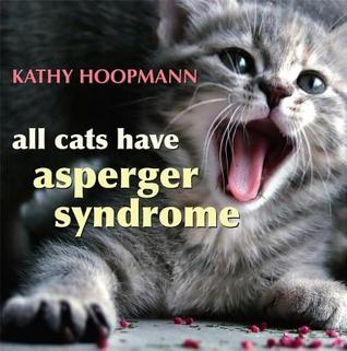 All Cats Have Asperger Syndrome by Kathy Hoopmann