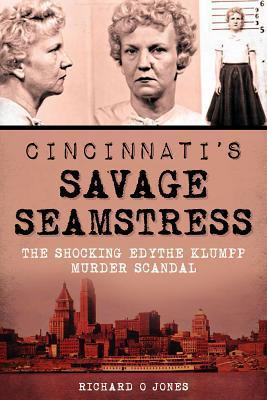 Cincinnati's Savage Seamstress: The Shocking Edythe Klumpp Murder Scandal
