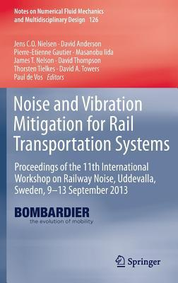 Noise and Vibration Mitigation for Rail Transportation Systems: Proceedings of the 11th International Workshop on Railway Noise, Uddevalla, Sweden, 9 13 September 2013
