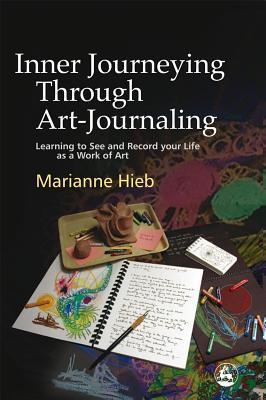 Inner Journeying Through Art-Journaling by Marianne Hieb