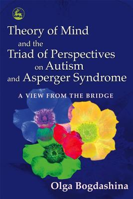 Theory of Mind and the Triad of Perspectives on Autism and As... by Olga Bogdashina