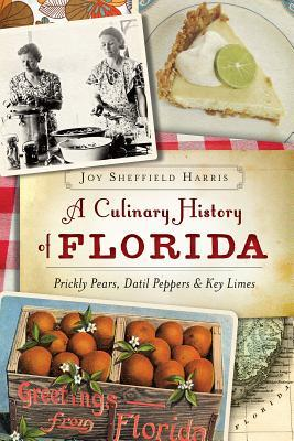 A Culinary History of Florida: Prickly Pears, Datil Peppers & Key Limes