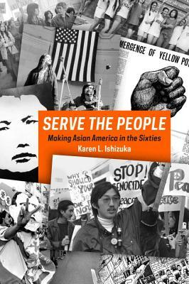 Ebook Serve the People: Making Asian America in the Long Sixties by Karen Ishizuka PDF!