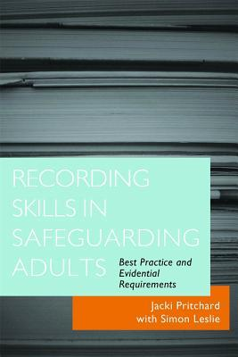 Recording Skills in Safeguarding Adults: Best Practice and Evidential Requirements