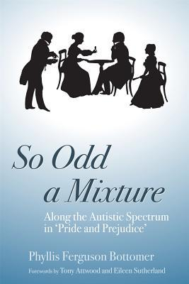 So Odd a Mixture: Along the Autistic Spectrum in 'Pride and Prejudice'