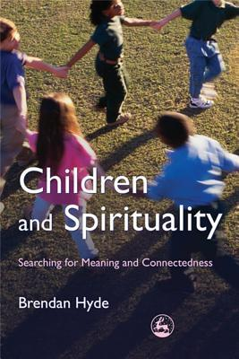 Children and Spirituality: Searching for Meaning and Connectedness