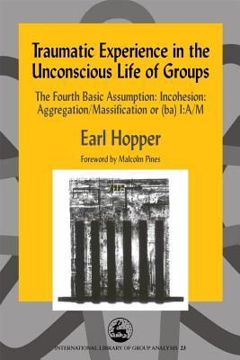 Traumatic Experience in the Unconscious Life of Groups: The Fourth Basic Assumption: Incohesion: Aggregation/Massification or MOBI TORRENT 978-1843100874