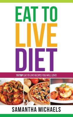 Eat to Live Diet Reloaded: 70 Top Eat to Live Recipes You Will Love !