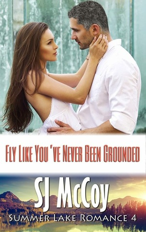 Fly like You've Never Been Grounded (Summer Lake, #4)