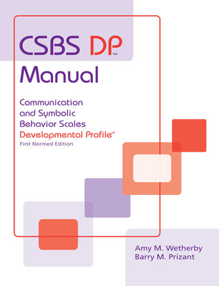 CSBS DP Manual: Communication and Symbolic Behavior Scales Developmental Profile (CSBS DP), First Normed Edition