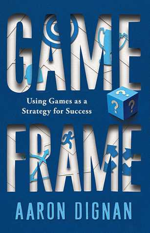 Game Frame by Aaron Dignan