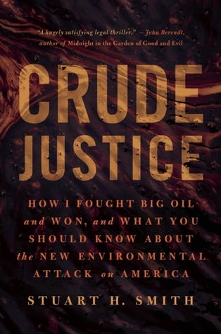 crude-justice-how-i-fought-big-oil-and-won-and-what-you-should-know-about-the-new-environmental-attack-on-america
