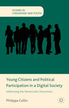 Young Citizens and Political Participation in a Digital Society: Addressing the Democratic Disconnect