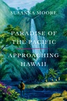 Paradise of the Pacific by Susanna Moore